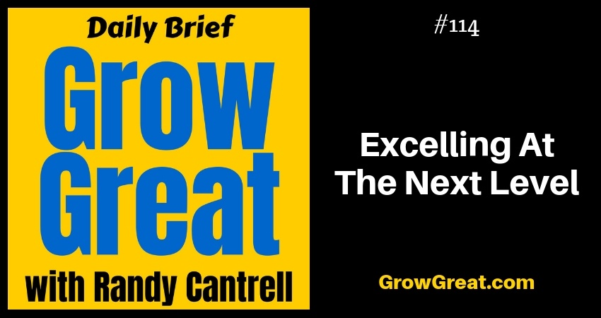 Excelling At The Next Level - Grow Great Daily Brief #114 - December 4, 2018