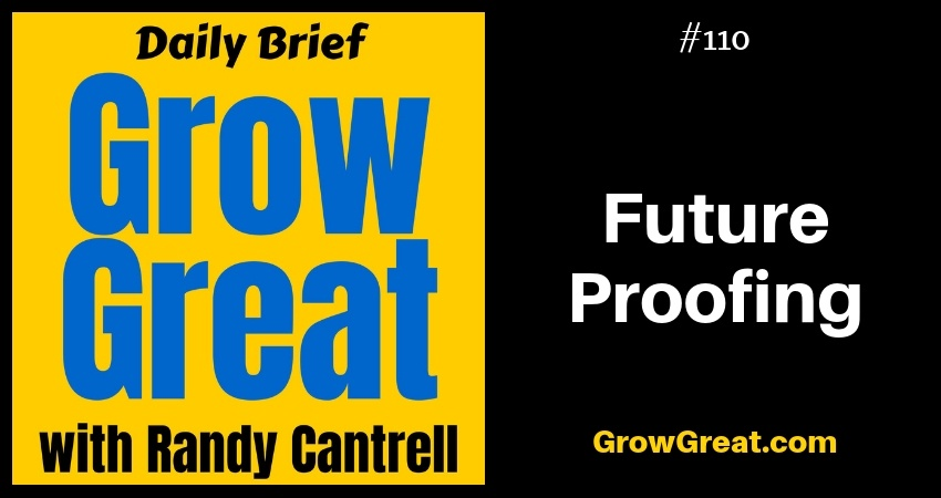 Future Proofing – Grow Great Daily Brief #110 – November 28, 2018