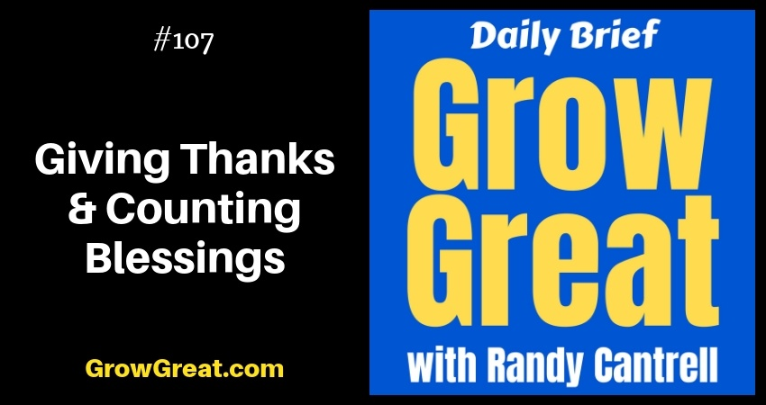 Giving Thanks & Counting Blessings – Grow Great Daily Brief #107 – November 21, 2018