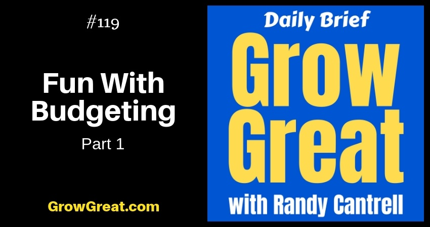 Fun With Budgeting (Part 1) – Grow Great Daily Brief #119 – December 10, 2018