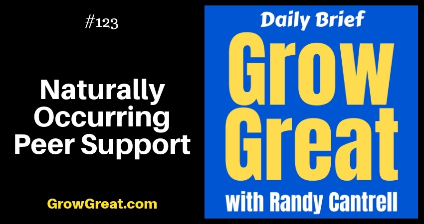 Naturally Occurring Peer Support – Grow Great Daily Brief #123 – December 14, 2018