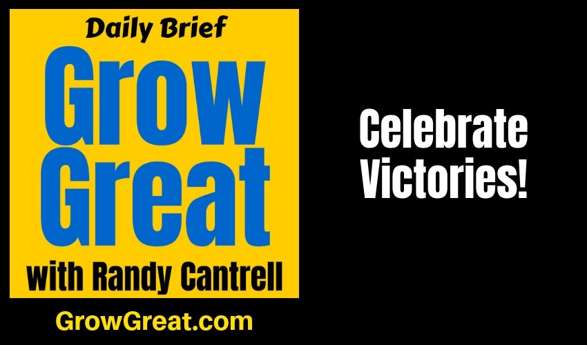 Celebrate Victories! – Grow Great Daily Brief #140 – January 22, 2019