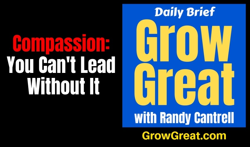 Compassion: You Can't Lead Without It – Grow Great Daily Brief #147 – January 31, 2019