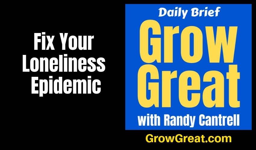 Fix Your Loneliness Epidemic – Grow Great Daily Brief #143 – January 25, 2019