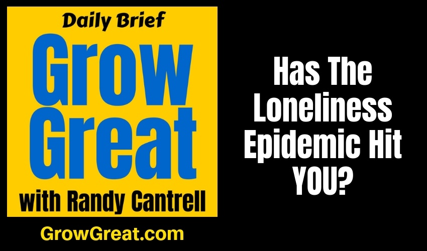 Has The Loneliness Epidemic Hit YOU? – Grow Great Daily Brief #142 – January 24, 2019