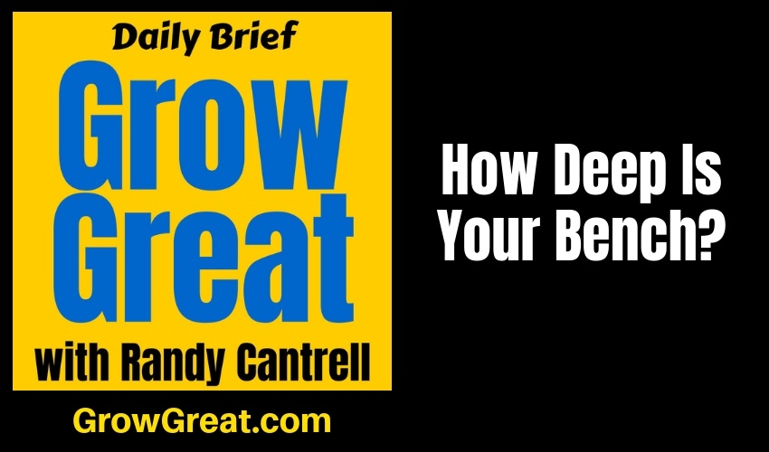 How Deep Is Your Bench? – Grow Great Daily Brief #144 – January 28, 2019
