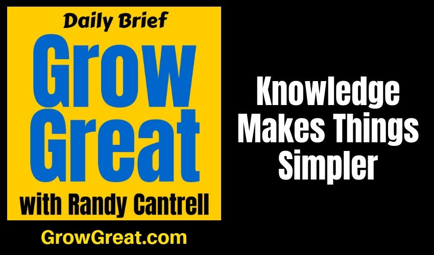 Knowledge Makes Things Simpler – Grow Great Daily Brief #148 – February 1, 2019