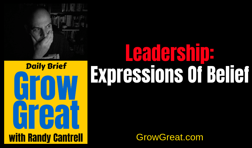 Leadership: Expressions Of Belief – Grow Great Daily Brief #134 – January 14, 2019