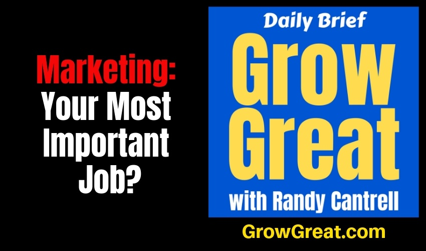 Marketing: Your Most Important Job? – Grow Great Daily Brief #141 – January 23, 2019