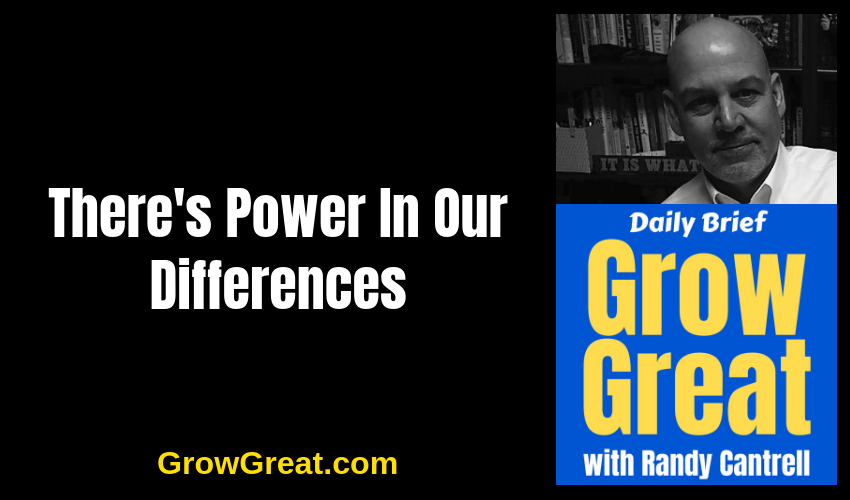 There's Power In Our Differences – Grow Great Daily Brief #131 – January 9, 2019