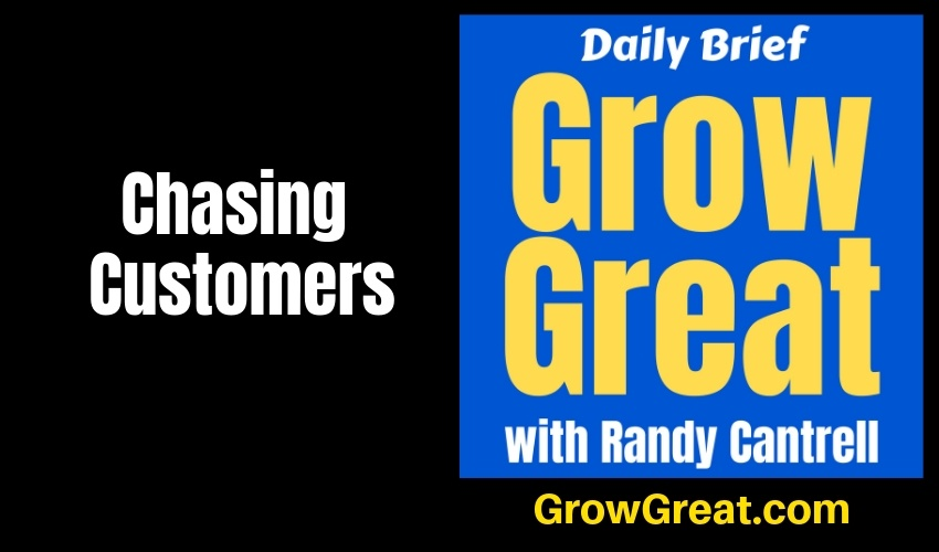 Chasing Customers – Grow Great Daily Brief #150 – February 5, 2019