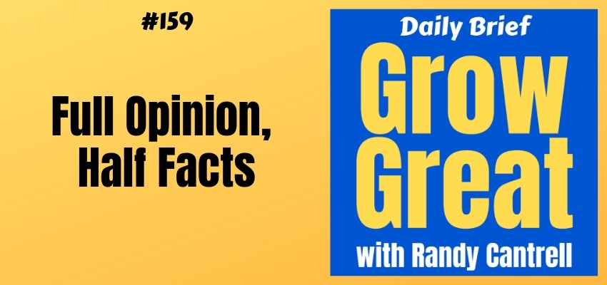 Full Opinion, Half Facts – Grow Great Daily Brief #159 – February 26, 2019