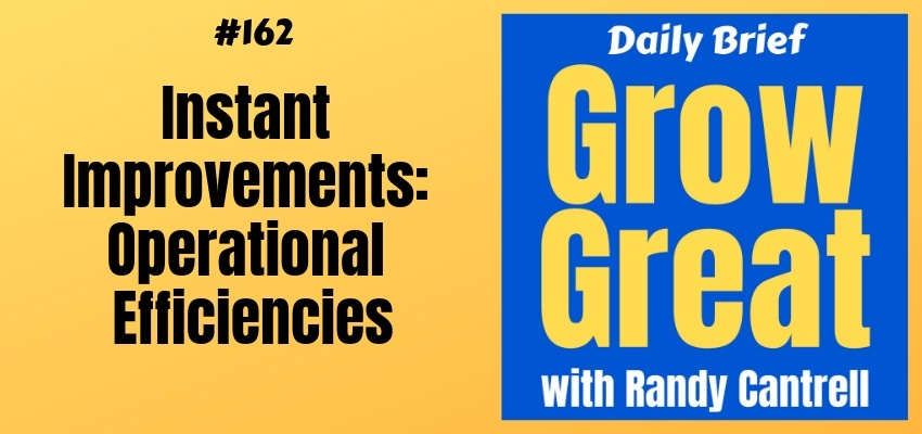 Instant Improvements: Operational Efficiencies – Grow Great Daily Brief #162 – March 1, 2019