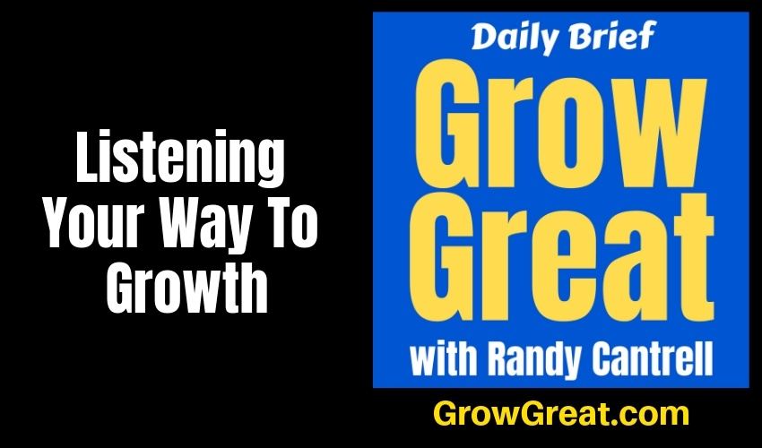 Listening Your Way To Growth – Grow Great Daily Brief #152 – February 7, 2019