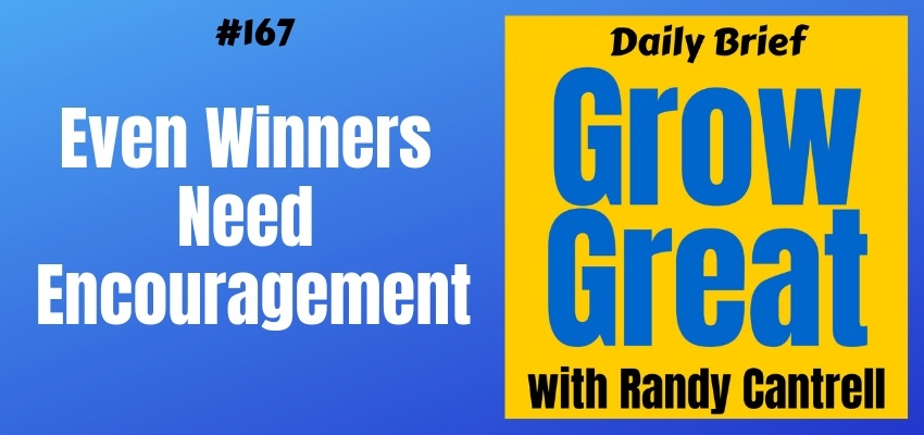 Even Winners Need Encouragement – Grow Great Daily Brief #167 – March 8, 2019